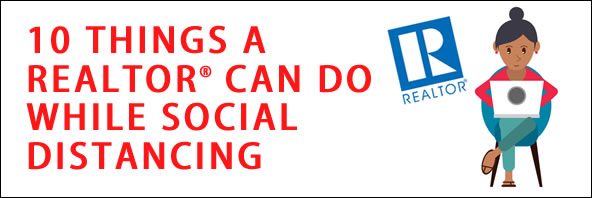 10 Things a REALTOR can do while Social Distancing